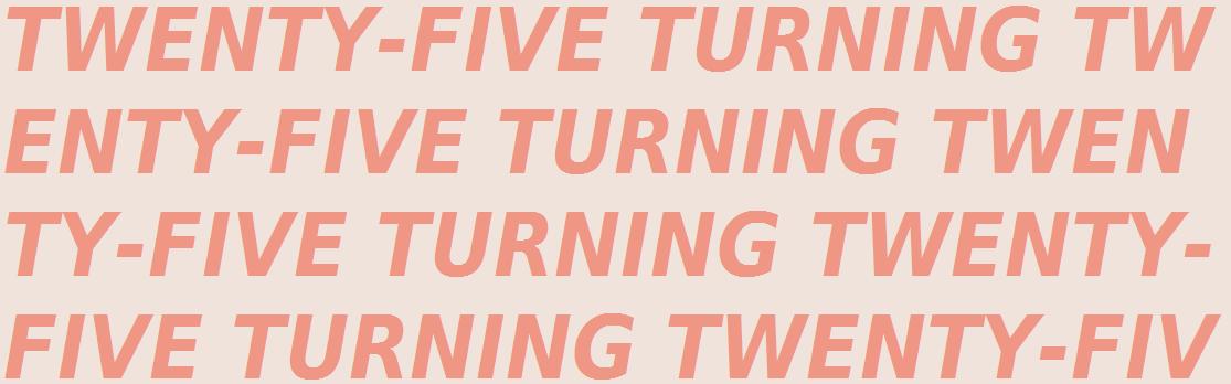 25 turning 25