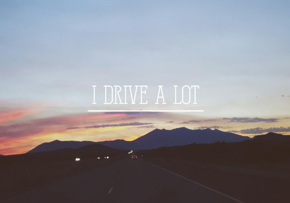 i drive a lot