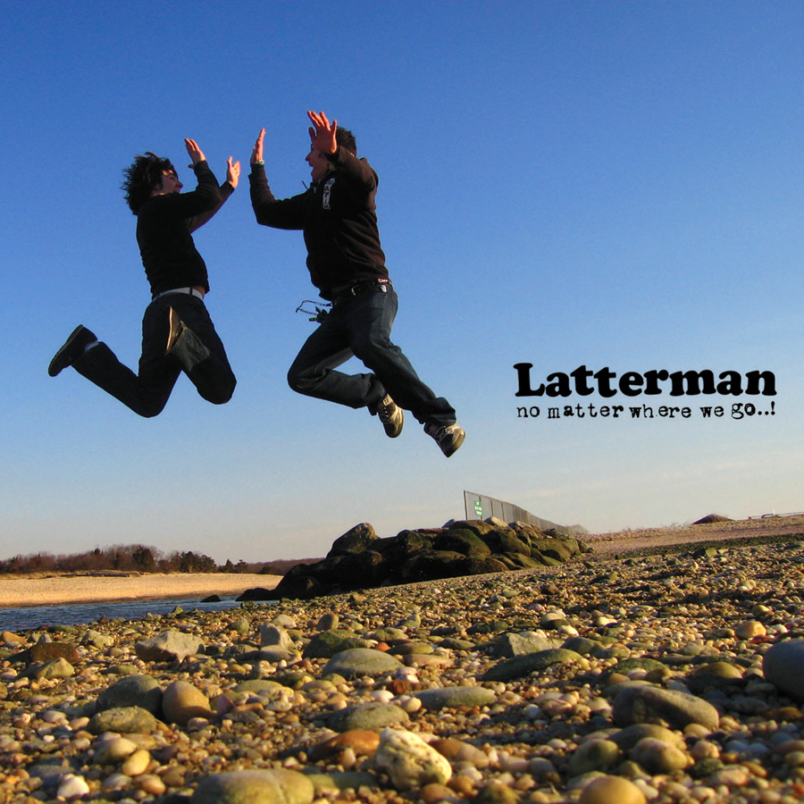 Latterman No Matter Where We Go..!
